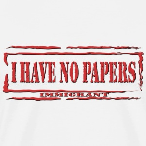 I Have No Papers - Men's Premium T-Shirt