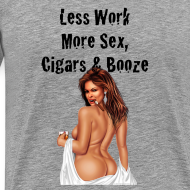 Design ~ Less Work, More Sex, Cigars & Booze