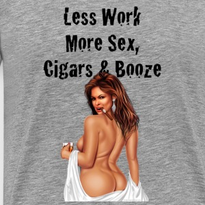 Less Work, More Sex, Cigars & Booze - Men's Premium T-Shirt