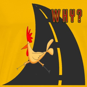 Yellow Why Did The Chicken Cross The Road? T-Shirts - Men's Premium T-Shirt
