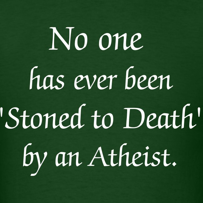 No one... Stoned by Atheist Quote T-Shirt