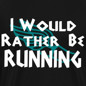 rather be running T-Shirts - Men's Premium T-Shirt