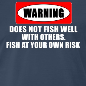 Navy WARNING! DOES NOT FISH WELL WITH OTHERS T-Shirts - Men's Premium T-Shirt