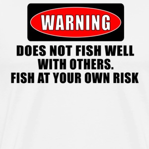 Natural WARNING! DOES NOT FISH WELL WITH OTHERS T-Shirts - Men's Premium T-Shirt