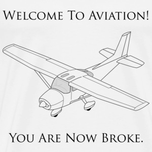 Welcome To Aviation! You Are Now Broke. - Men's Premium T-Shirt