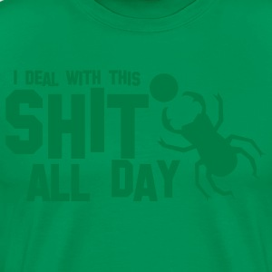 poo beetle bug ' I DEAL WITH THIS SHIT ALL DAY ' funny! T-Shirts - Men's Premium T-Shirt
