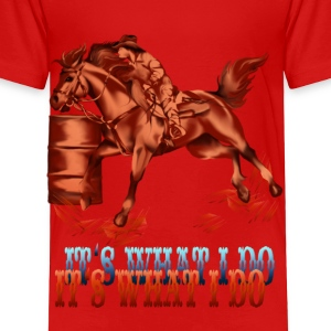 Barrel Racing_It's What I do... - Toddler Premium T-Shirt