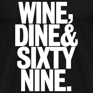 Wine, Dine & Sixty Nine - Men's Premium T-Shirt