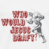 Design ~ Who Would Jesus Draft?