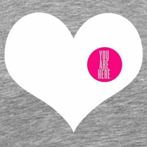 you are here - love and valentine's day gift T-Shirts - Men's Premium T-Shirt