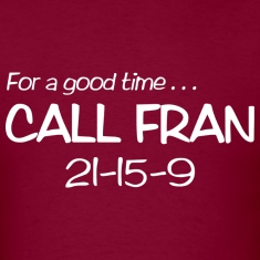 For a Good Time Call FRAN 21-15-9 T-Shirts