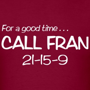 For a Good Time Call FRAN 21-15-9 T-Shirts - Men's T-Shirt