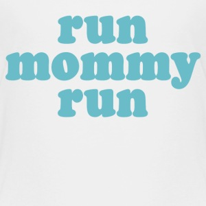 White run mommy run Toddler Shirts - Toddler Premium T-Shirt