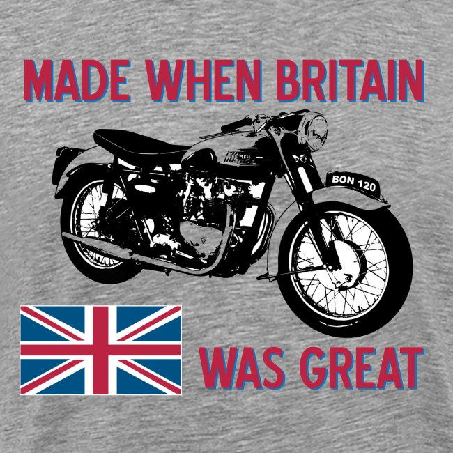 Made when Britain was Great