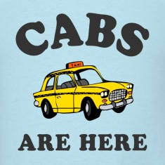 Cabs Are Here T-Shirts