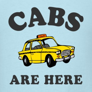 Cabs Are Here T-Shirts - Men's T-Shirt
