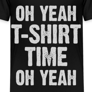 T-Shirt Time Toddler Shirts - Toddler Premium T-Shirt