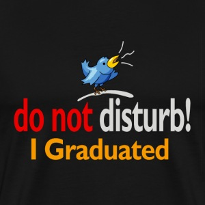 Do not disturb, I graduated - Men's Premium T-Shirt