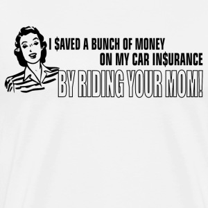 I Saved A Bunch of Money On My Car Insurance T-Shirts - Men's Premium T-Shirt