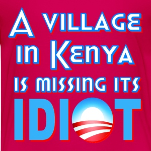 Hot pink A Village in Kenya is Missing its Idiot Obama Kids' Shirts - Kids' Premium T-Shirt