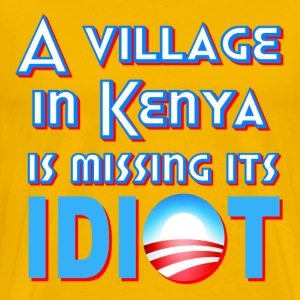 Yellow A Village in Kenya is Missing its Idiot Obama T-Shirts - Men's Premium T-Shirt