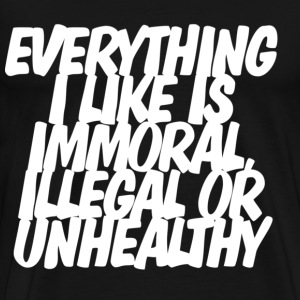 Everything I like is immoral, illegal or unhealthy T-shirt - Men's Premium T-Shirt