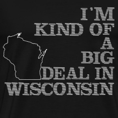 im kind of a big deal wisconsin t shirt
