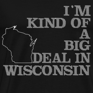 im kind of a big deal wisconsin t shirt - Men's Premium T-Shirt