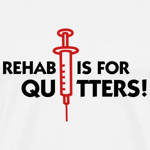 Rehab Is For Quitters 2 (2c) T-Shirts - Men's Premium T-Shirt