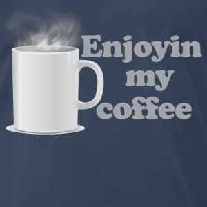 Enjoyin My Coffee T-Shirts - Men's Premium T-Shirt