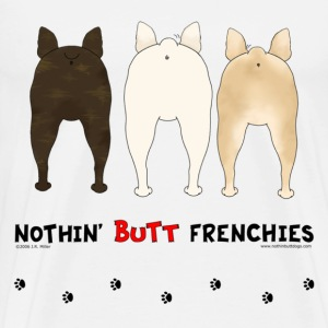 Nothin' Butt Frenchies T-shirt - Men's Premium T-Shirt