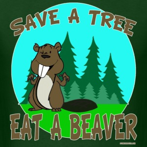 Save a Tree Eat A Beaver - Men's T-Shirt