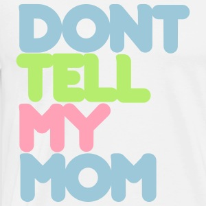 Don't Tell My Mom - Men's Premium T-Shirt