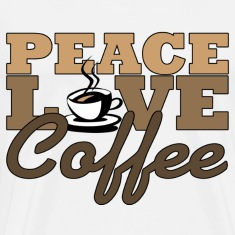 Peace, Love & Coffee T-Shirts