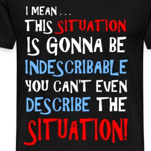 Indescribable Situation Jersey Shore For Dark Clot T-Shirts - Men's Premium T-Shirt