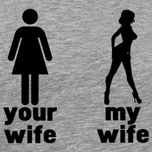 your wife vs my wife T-Shirts - Men's Premium T-Shirt