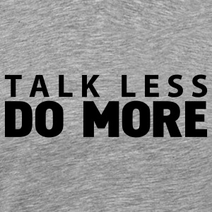 talk less do more T-Shirts - Men's Premium T-Shirt