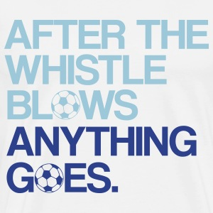 After the whistle blows anything goes. - Men's Premium T-Shirt