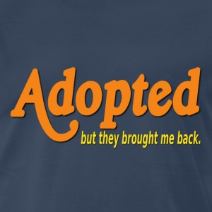 Adopted, But They Brought Me Back T-Shirts - Men's Premium T-Shirt