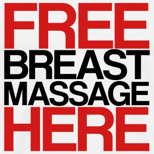 FREE BREAST MASSAGE HERE - Men's Premium T-Shirt