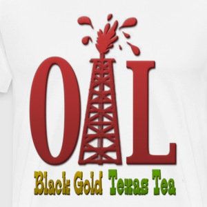 Oil, Black Gold, Texas Tea T-Shirts - Men's Premium T-Shirt