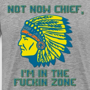 Not Now Chief T-Shirts - Men's Premium T-Shirt