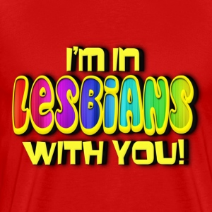 I'm In Lesbians With You T-Shirts - Men's Premium T-Shirt