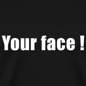 your face ! T-Shirts - Men's Premium T-Shirt
