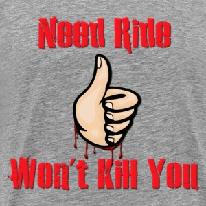 Need Ride Won't Kill You Hitchhiker T-Shirts - Men's Premium T-Shirt