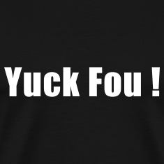 yuck fou fuck you! T-Shirts