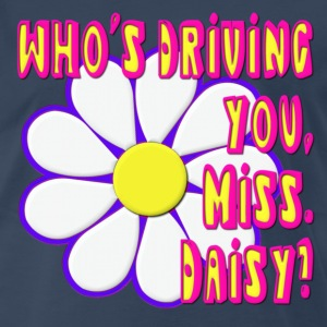 Who's Driving You, Miss Daisy? T-Shirts - Men's Premium T-Shirt