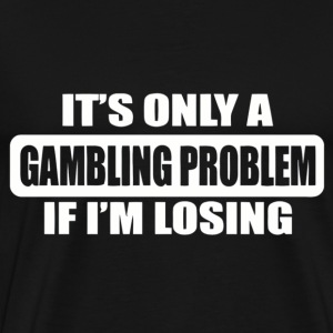 gambling problem funny t-shirt - Men's Premium T-Shirt