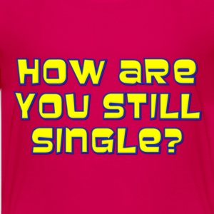 How Are You Still Single Kids' Shirts - Kids' Premium T-Shirt