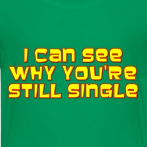 I Can See Why You're Still Single Kids' Shirts - Kids' Premium T-Shirt